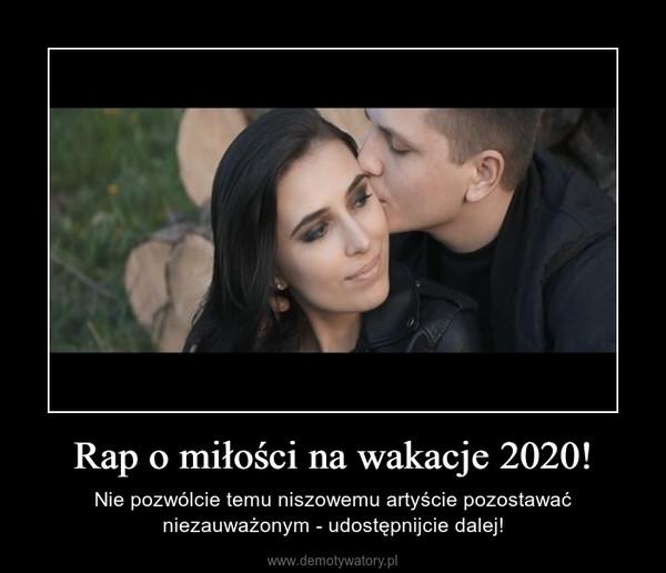 Rap o miłości na wakacje 2020! – Nie pozwólcie temu niszowemu artyście pozostawać niezauważonym - udostępnijcie dalej!