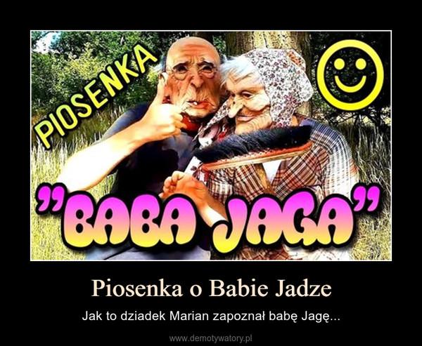Piosenka o Babie Jadze – Jak to dziadek Marian zapoznał babę Jagę...