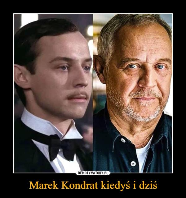 Marek Kondrat kiedyś i dziś –