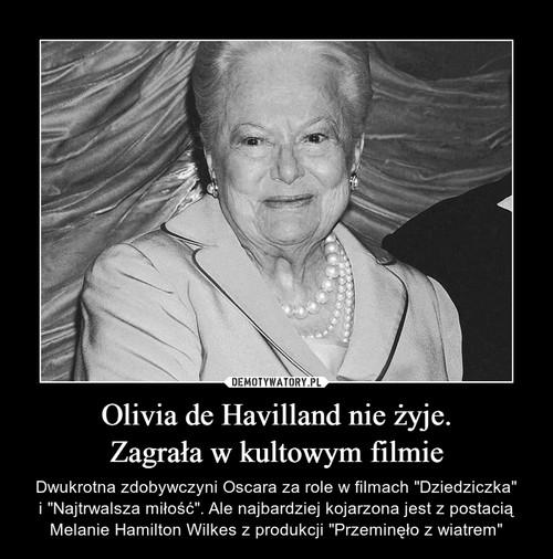 Olivia de Havilland nie żyje. Zagrała w kultowym filmie