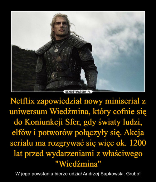 """Netflix zapowiedział nowy miniserial z uniwersum Wiedźmina, który cofnie się do Koniunkcji Sfer, gdy światy ludzi, elfów i potworów połączyły się.Akcja serialu ma rozgrywać się więc ok. 1200 lat przed wydarzeniami z właściwego """"Wiedźmina"""""""