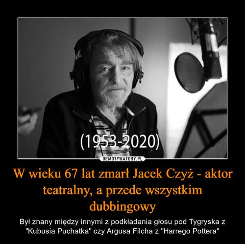 W wieku 67 lat zmarł Jacek Czyż - aktor teatralny, a przede wszystkim dubbingowy