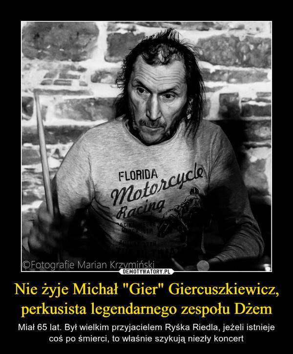 """Nie żyje Michał """"Gier"""" Giercuszkiewicz, perkusista legendarnego zespołu Dżem – Miał 65 lat. Był wielkim przyjacielem Ryśka Riedla, jeżeli istnieje coś po śmierci, to właśnie szykują niezły koncert"""