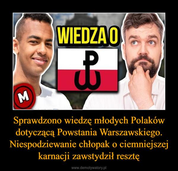 Sprawdzono wiedzę młodych Polaków dotyczącą Powstania Warszawskiego. Niespodziewanie chłopak o ciemniejszej karnacji zawstydził resztę –