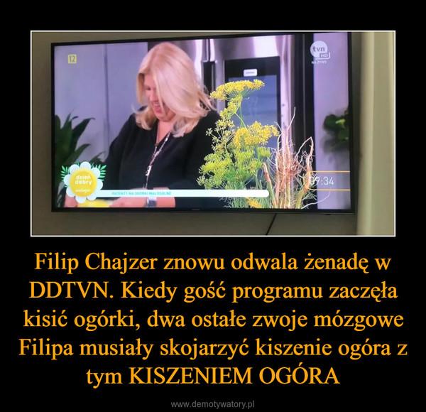 Filip Chajzer znowu odwala żenadę w DDTVN. Kiedy gość programu zaczęła kisić ogórki, dwa ostałe zwoje mózgowe Filipa musiały skojarzyć kiszenie ogóra z tym KISZENIEM OGÓRA –
