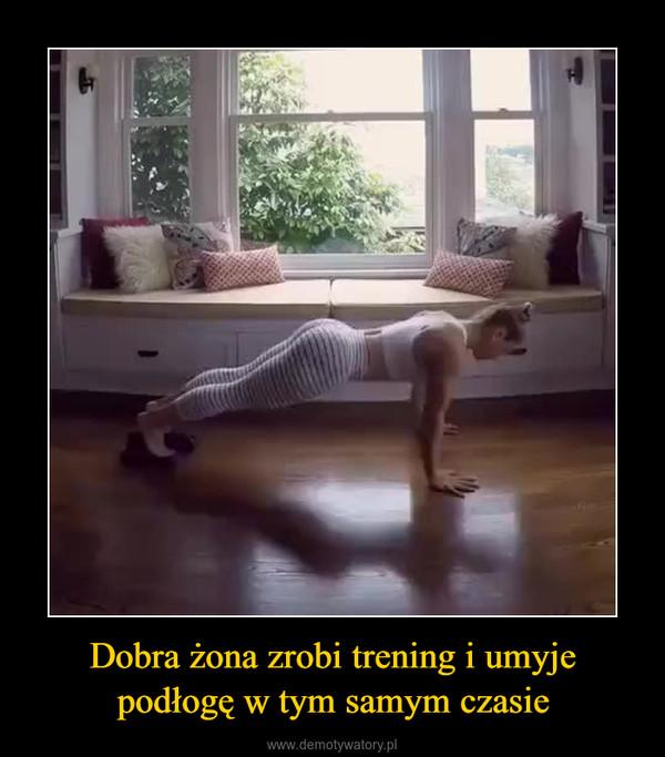 Dobra żona zrobi trening i umyje podłogę w tym samym czasie –