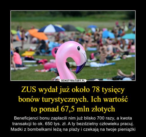 ZUS wydał już około 78 tysięcy bonów turystycznych. Ich wartość to ponad 67,5 mln złotych
