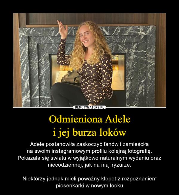 Odmieniona Adelei jej burza loków – Adele postanowiła zaskoczyć fanów i zamieściłana swoim instagramowym profilu kolejną fotografię.Pokazała się światu w wyjątkowo naturalnym wydaniu oraz niecodziennej, jak na nią fryzurze.Niektórzy jednak mieli poważny kłopot z rozpoznaniempiosenkarki w nowym looku