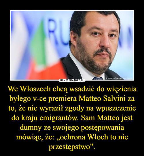 """We Włoszech chcą wsadzić do więzienia byłego v-ce premiera Matteo Salvini za to, że nie wyraził zgody na wpuszczenie do kraju emigrantów. Sam Matteo jest dumny ze swojego postępowania mówiąc, że: """"ochrona Włoch to nie przestępstwo""""."""