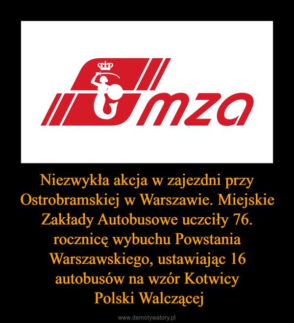 Niezwykła akcja w zajezdni przy Ostrobramskiej w Warszawie. Miejskie Zakłady Autobusowe uczciły 76. rocznicę wybuchu Powstania Warszawskiego, ustawiając 16 autobusów na wzór Kotwicy Polski Walczącej –