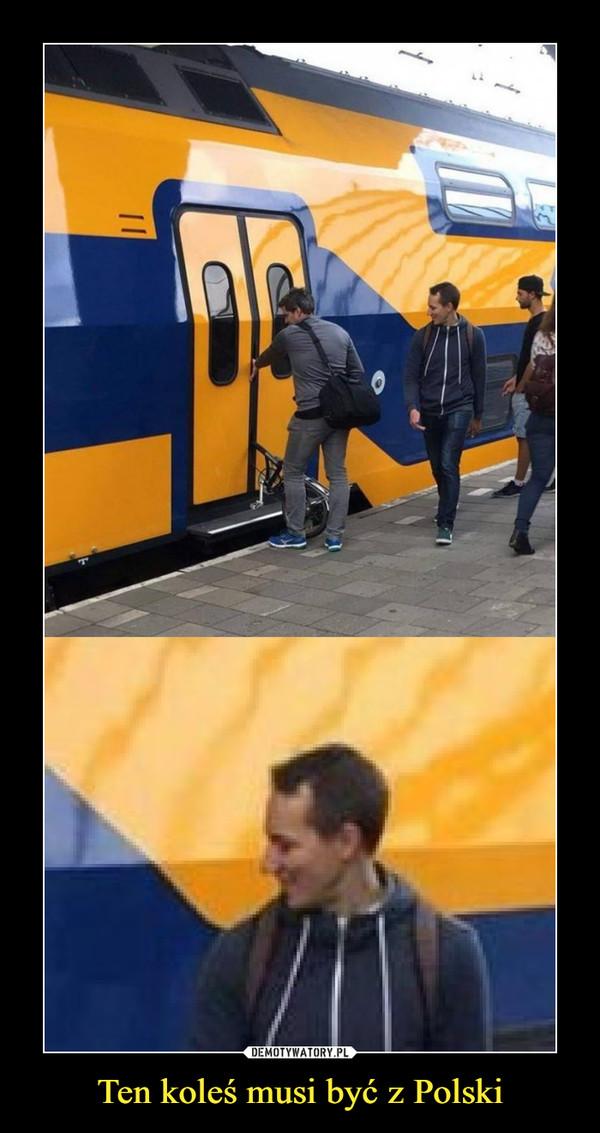 Ten koleś musi być z Polski –