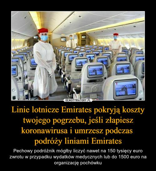 Linie lotnicze Emirates pokryją koszty twojego pogrzebu, jeśli złapiesz koronawirusa i umrzesz podczas  podróży liniami Emirates