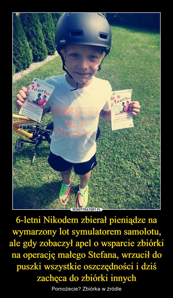 6-letni Nikodem zbierał pieniądze na wymarzony lot symulatorem samolotu, ale gdy zobaczył apel o wsparcie zbiórki na operację małego Stefana, wrzucił do puszki wszystkie oszczędności i dziś zachęca do zbiórki innych – Pomożecie? Zbiórka w źródle