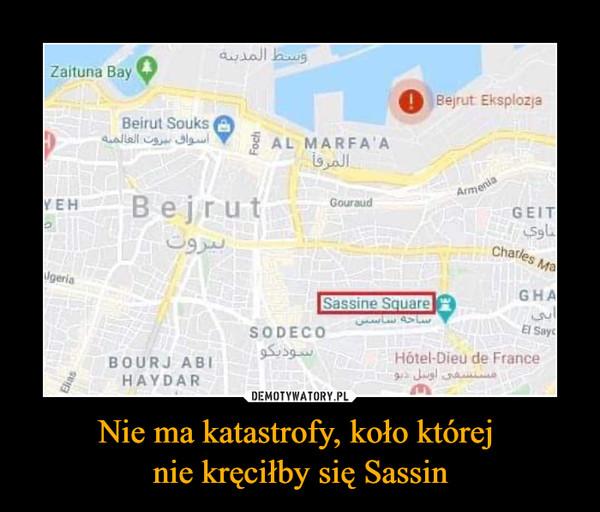 Nie ma katastrofy, koło której nie kręciłby się Sassin –