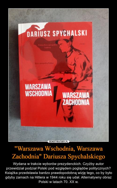 """""""Warszawa Wschodnia, Warszawa Zachodnia"""" Dariusza Spychalskiego"""