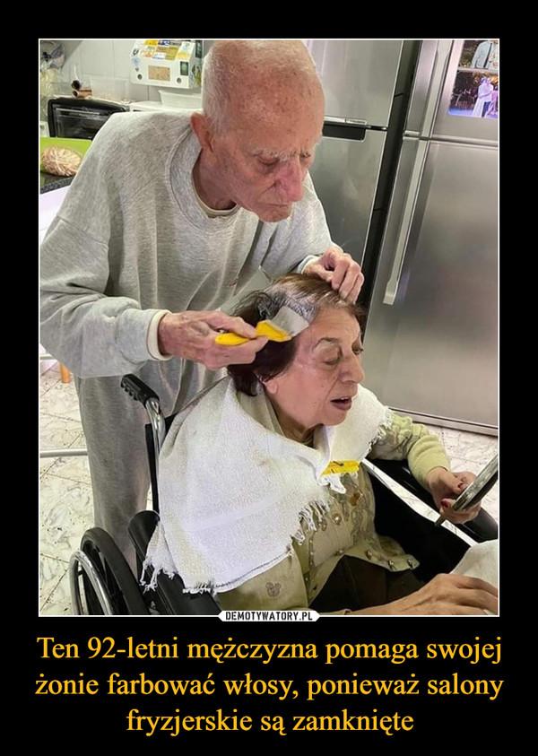 Ten 92-letni mężczyzna pomaga swojej żonie farbować włosy, ponieważ salony fryzjerskie są zamknięte –