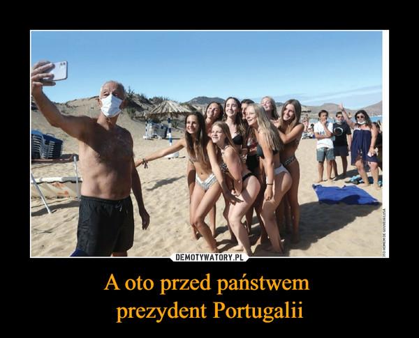 A oto przed państwem prezydent Portugalii –