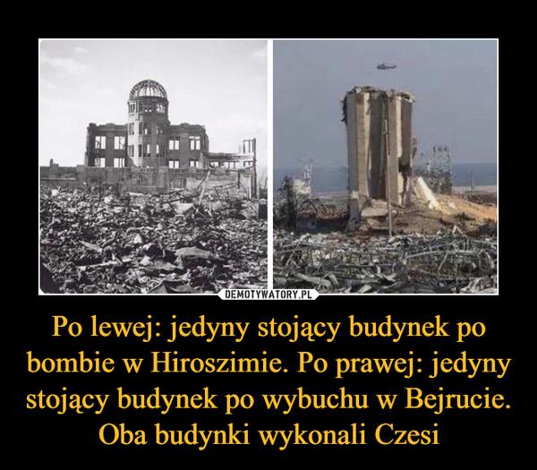 Po lewej: jedyny stojący budynek po bombie w Hiroszimie. Po prawej: jedyny stojący budynek po wybuchu w Bejrucie. Oba budynki wykonali Czesi –