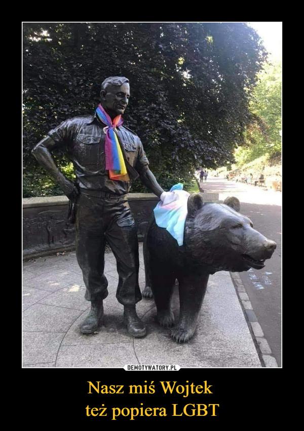 Nasz miś Wojtek  też popiera LGBT
