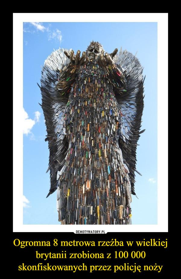 Ogromna 8 metrowa rzeźba w wielkiej brytanii zrobiona z 100 000 skonfiskowanych przez policję noży –