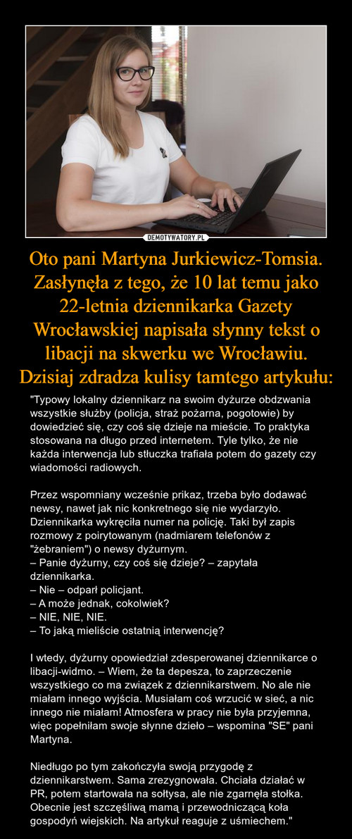 Oto pani Martyna Jurkiewicz-Tomsia. Zasłynęła z tego, że 10 lat temu jako 22-letnia dziennikarka Gazety Wrocławskiej napisała słynny tekst o libacji na skwerku we Wrocławiu. Dzisiaj zdradza kulisy tamtego artykułu: