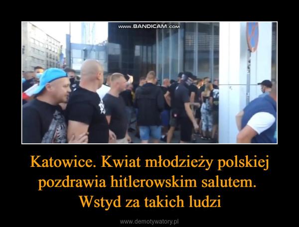 Katowice. Kwiat młodzieży polskiej pozdrawia hitlerowskim salutem. Wstyd za takich ludzi –