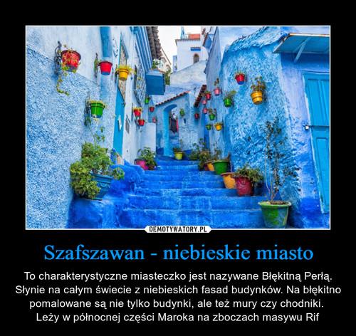 Szafszawan - niebieskie miasto