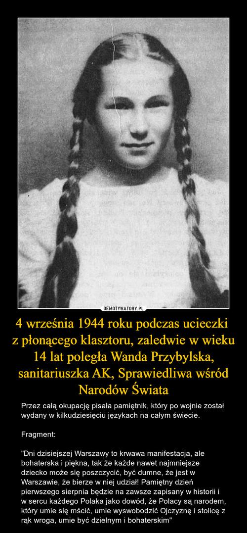 4 września 1944 roku podczas ucieczki  z płonącego klasztoru, zaledwie w wieku 14 lat poległa Wanda Przybylska, sanitariuszka AK, Sprawiedliwa wśród Narodów Świata