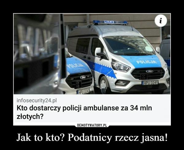 Jak to kto? Podatnicy rzecz jasna! –  iPOLICJAPOLICJAOLICIAHPU 0241APUDZinfosecurity24.plKto dostarczy policji ambulanse za 34 mlnzłotych?