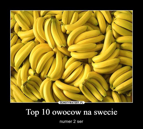 Top 10 owocow na swecie – numer 2 ser