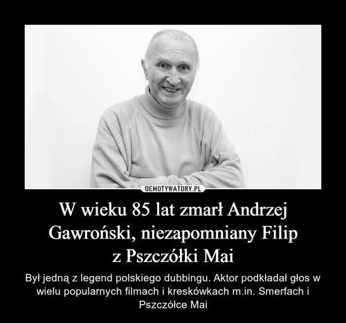 W wieku 85 lat zmarł Andrzej Gawroński, niezapomniany Filip z Pszczółki Mai