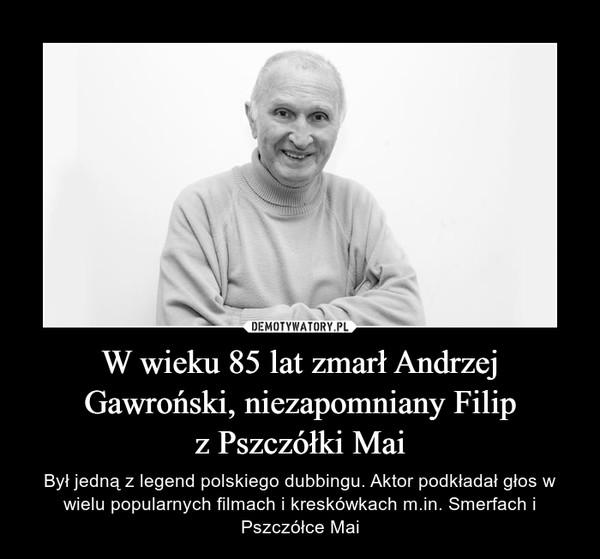 W wieku 85 lat zmarł Andrzej Gawroński, niezapomniany Filipz Pszczółki Mai – Był jedną z legend polskiego dubbingu. Aktor podkładał głos w wielu popularnych filmach i kreskówkach m.in. Smerfach i Pszczółce Mai