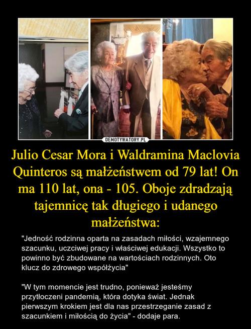 Julio Cesar Mora i Waldramina Maclovia Quinteros są małżeństwem od 79 lat! On ma 110 lat, ona - 105. Oboje zdradzają tajemnicę tak długiego i udanego małżeństwa: