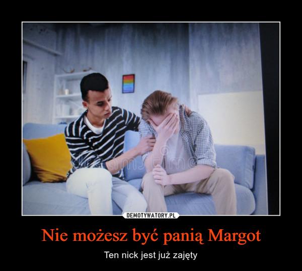 Nie możesz być panią Margot – Ten nick jest już zajęty