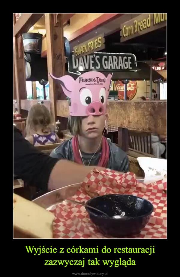 Wyjście z córkami do restauracji zazwyczaj tak wygląda –