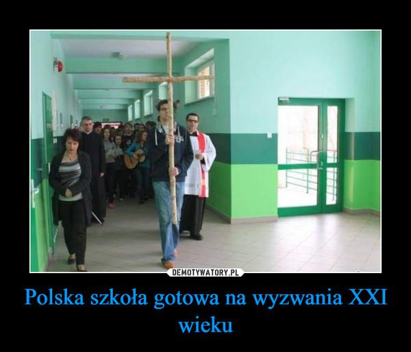 Polska szkoła gotowa na wyzwania XXI wieku –