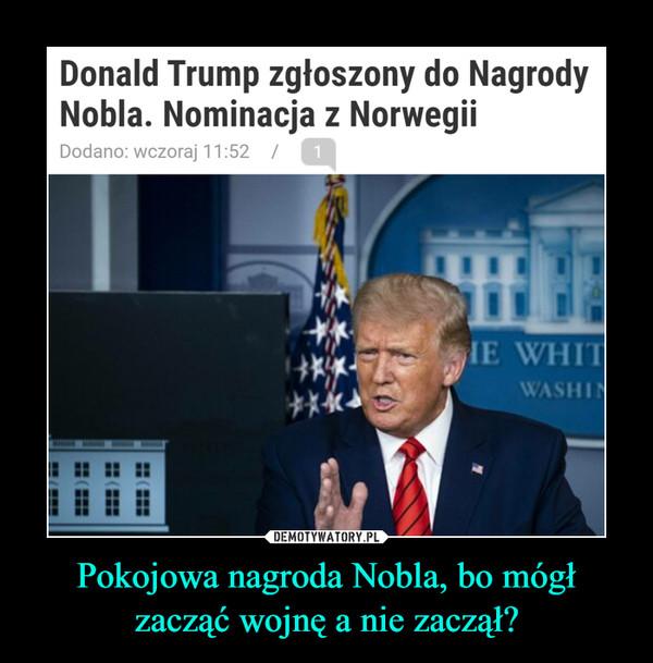 Pokojowa nagroda Nobla, bo mógł zacząć wojnę a nie zaczął? –  Donald Trump zgłoszony do NagrodyNobla. Nominacja z NorwegiiDodano: wczoraj 11:52 /1HE WHITWASHIDEMOTYWATORY.PLPokojowa nagroda Nobla, bo mógłzacząć wojnę a nie zaczął?
