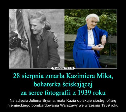 28 sierpnia zmarła Kazimiera Mika, bohaterka ściskającej za serce fotografii z 1939 roku