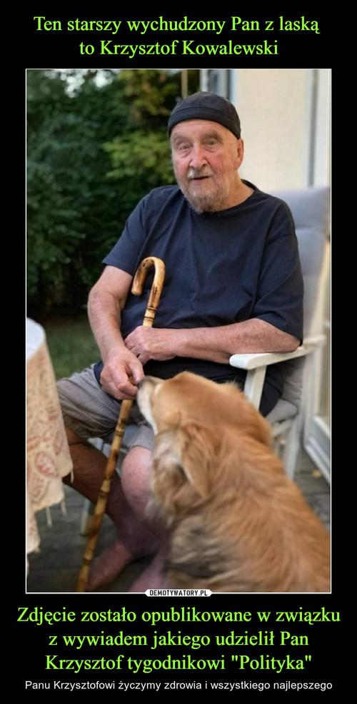 """Ten starszy wychudzony Pan z laską  to Krzysztof Kowalewski Zdjęcie zostało opublikowane w związku z wywiadem jakiego udzielił Pan Krzysztof tygodnikowi """"Polityka"""""""