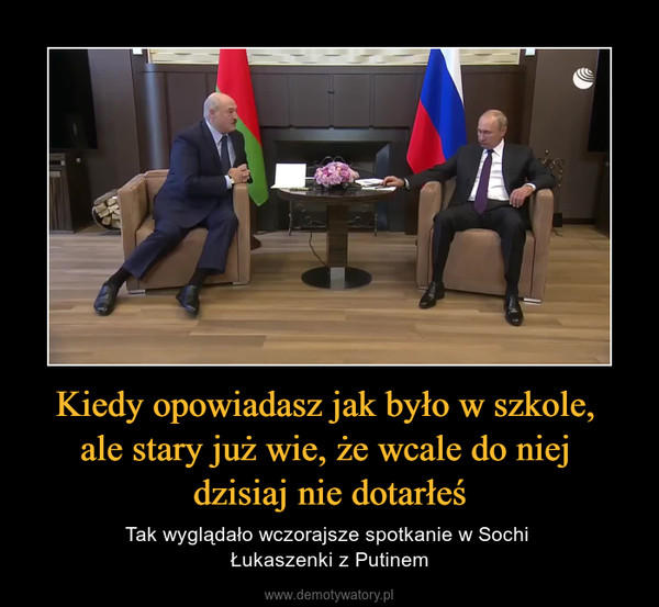 Kiedy opowiadasz jak było w szkole, ale stary już wie, że wcale do niej dzisiaj nie dotarłeś – Tak wyglądało wczorajsze spotkanie w Sochi Łukaszenki z Putinem
