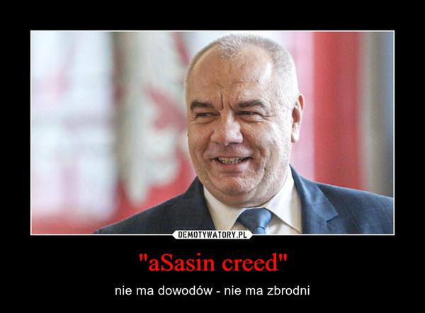 """""""aSasin creed"""" – nie ma dowodów - nie ma zbrodni"""