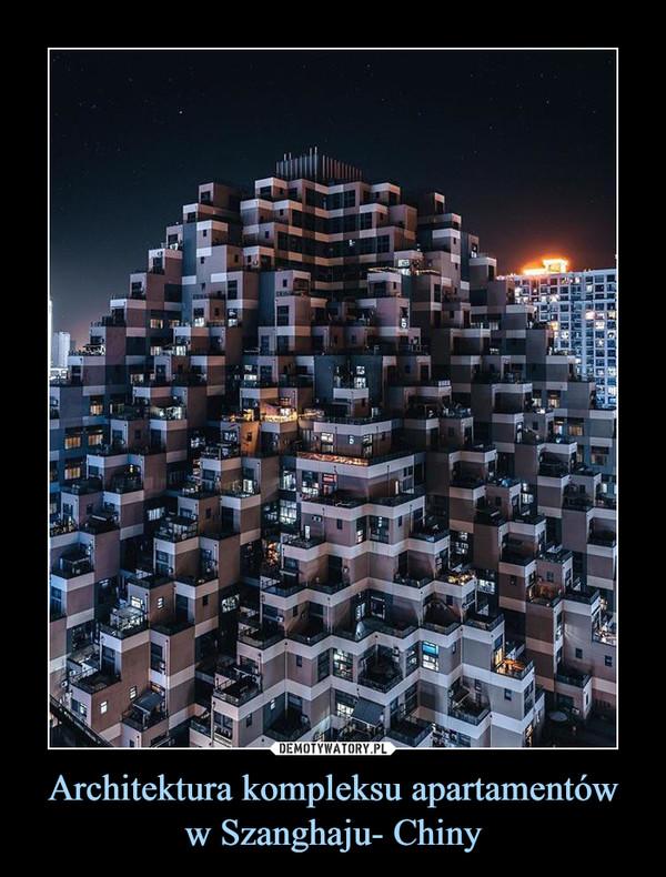 Architektura kompleksu apartamentóww Szanghaju- Chiny –