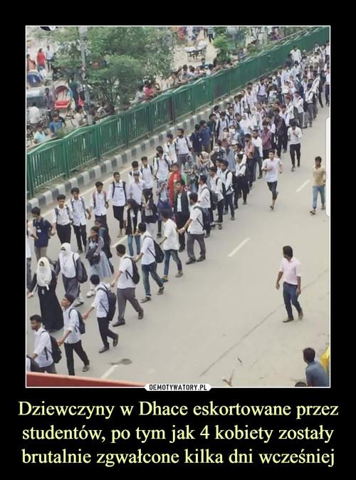Dziewczyny w Dhace eskortowane przez studentów, po tym jak 4 kobiety zostały brutalnie zgwałcone kilka dni wcześniej