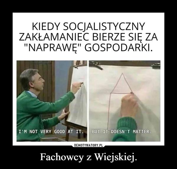 Fachowcy z Wiejskiej. –