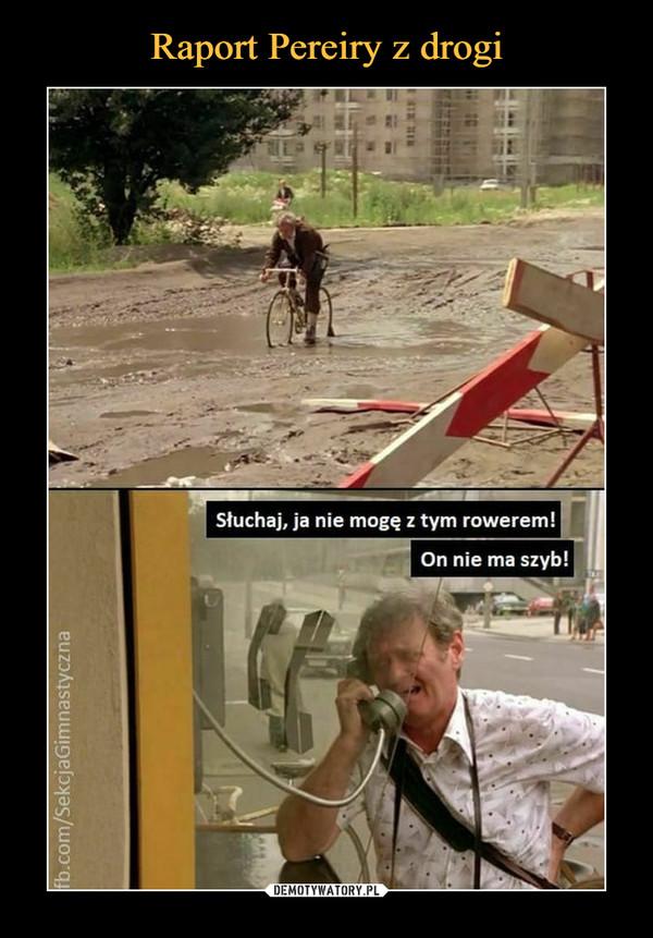 –  Słuchaj, ja nie mogę z tym rowerem!On nie ma szyb!
