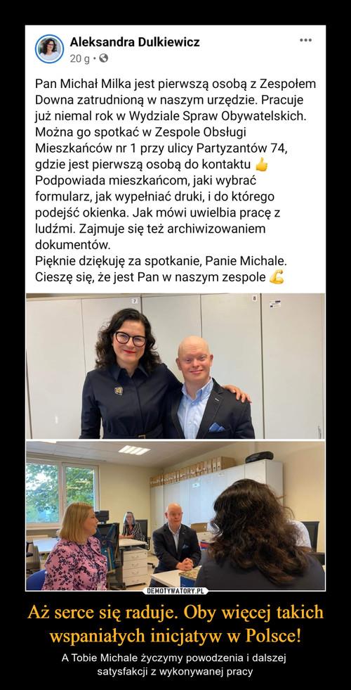 Aż serce się raduje. Oby więcej takich wspaniałych inicjatyw w Polsce!