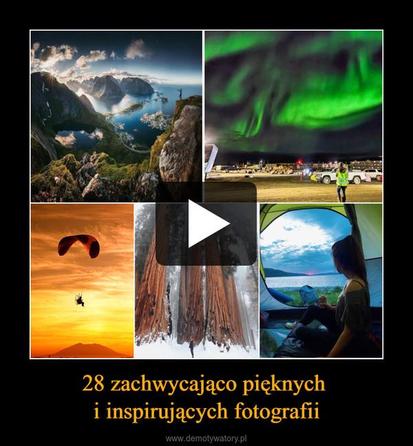 28 zachwycająco pięknych i inspirujących fotografii –