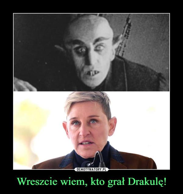 Wreszcie wiem, kto grał Drakulę! –