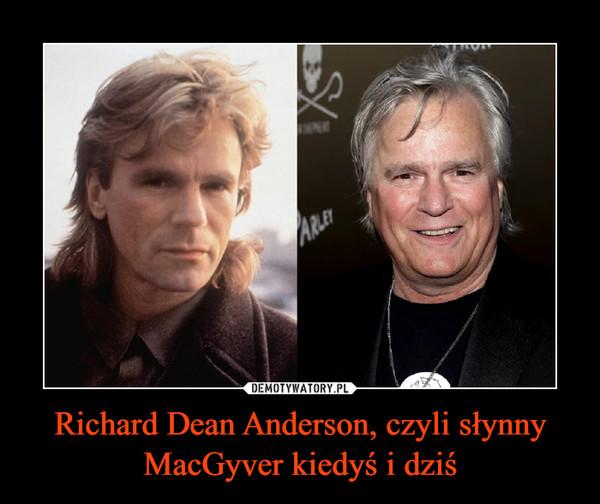 Richard Dean Anderson, czyli słynny MacGyver kiedyś i dziś –
