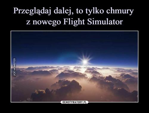 Przeglądaj dalej, to tylko chmury  z nowego Flight Simulator